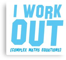 I WORK OUT (complex maths equations) Canvas Print