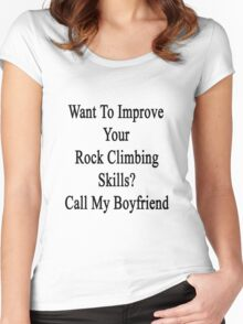 Want To Improve Your Rock Climbing Skills? Call My Boyfriend  Women's Fitted Scoop T-Shirt