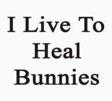 I Live To Heal Bunnies  by supernova23