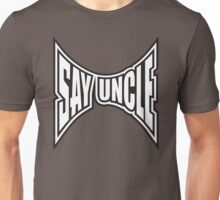Say Uncle Unisex T-Shirt