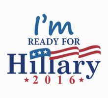I am Ready For Hillary 2016 by Orphansdesigns