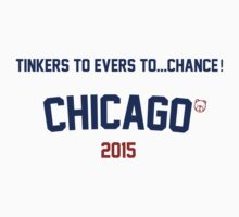 Tinkers to Evers to...Chance! Chicago Cubs 2015 by Go-Cubs