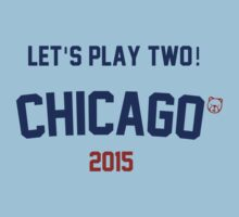 Let's Play Two! Chicago Cubs 2015 by Go-Cubs