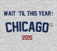 Wait 'Til This Year! Chicago Cubs 2015 by Go-Cubs