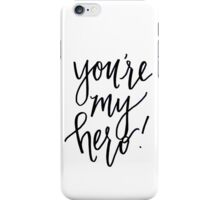 You're my hero! iPhone Case/Skin
