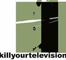 Kill Your Television by ragpicka