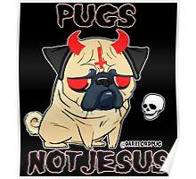 PUGS NOT JESUS Poster