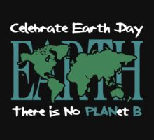 Celebrate Earth Day -- There is No PLANet B by Samuel Sheats