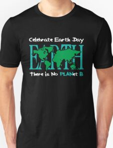 Celebrate Earth Day -- There is No PLANet B T-Shirt