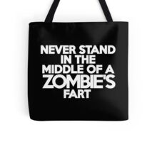 Never stand in the middle of a zombie's fart Tote Bag