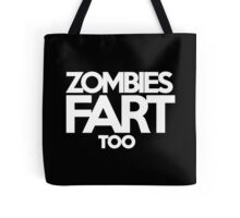 Zombies fart too Tote Bag