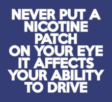 Never put a nicotine patch on your eye T-Shirt