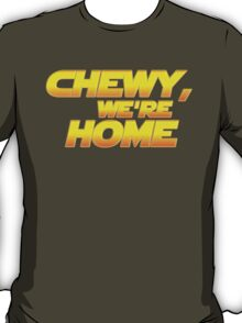 Chewy, we're Home T-Shirt