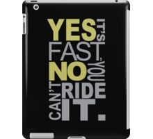 Yes It's Fast, No You Can't Ride It - Tshirts & Hoodies iPad Case/Skin