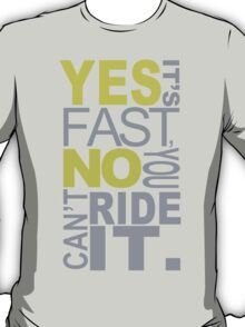 Yes It's Fast, No You Can't Ride It - Tshirts & Hoodies T-Shirt