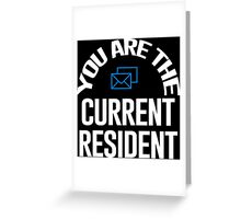 You Are The Current Resident - Tshirts & Hoodies Greeting Card