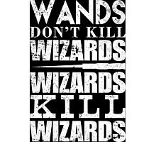 Wands Don't Kill Wizards Wizards Kill Wizards - Tshirts & Hoodies Photographic Print