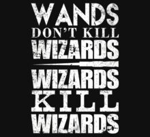 Wands Don't Kill Wizards Wizards Kill Wizards - Tshirts & Hoodies by funnyshirts2015