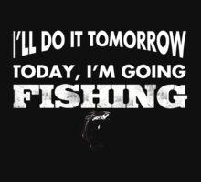 I'll Do It Tomorrow Today, I'm Going Fishing - Tshirts & Hoodies by funnyshirts2015