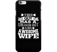 This Guy Has A Smokin Hot And Awesome Wife - Tshirts & Hoodies iPhone Case/Skin