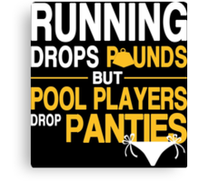 Running Drops Pounds But Pool Players Drop Panties - Tshirts & Hoodies Canvas Print