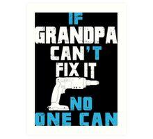 If Grandpa Can't Fix It No One Can - Funny Tshirt Art Print