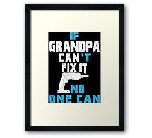 If Grandpa Can't Fix It No One Can - Funny Tshirt Framed Print