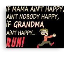 If Mama Ain't Happy, Ain't Nobody Happy, If Grandma Ain't Happy Run - Funny Tshirt Canvas Print