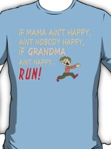 If Mama Ain't Happy, Ain't Nobody Happy, If Grandma Ain't Happy Run - Funny Tshirt T-Shirt