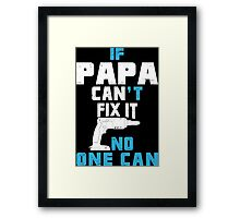 If Papa Can't Fix It No One Can - Funny Tshirt Framed Print
