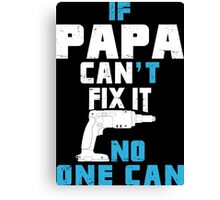 If Papa Can't Fix It No One Can - Funny Tshirt Canvas Print