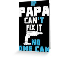 If Papa Can't Fix It No One Can - Funny Tshirt Greeting Card