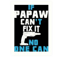 If Papaw Can't Fix It No One Can - Funny Tshirt Art Print