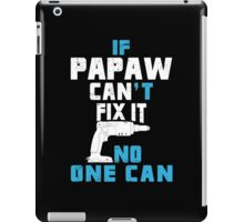 If Papaw Can't Fix It No One Can - Funny Tshirt iPad Case/Skin