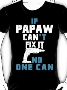 If Papaw Can't Fix It No One Can - Funny Tshirt T-Shirt