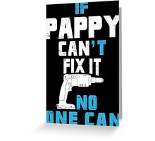 If Pappy Can't Fix It No One Can - Funny Tshirt Greeting Card