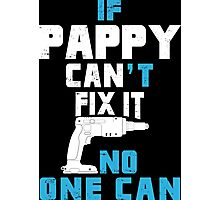 If Pappy Can't Fix It No One Can - Funny Tshirt Photographic Print