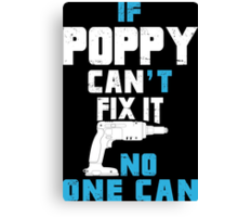 If Poppy Can't Fix It No One Can - Funny Tshirt Canvas Print