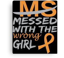 MS Messed With The Wrong Girl - Funny Tshirt Canvas Print