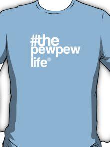 The Pew pew Life - Funny Tshirt T-Shirt