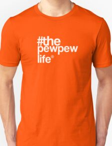 The Pew pew Life - Funny Tshirt T-Shirt