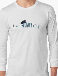 I am Super Cop! Long Sleeve T-Shirt