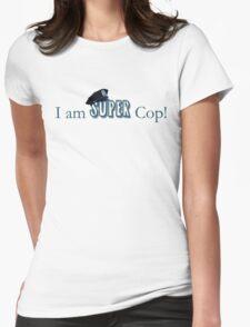 I am Super Cop! Womens Fitted T-Shirt