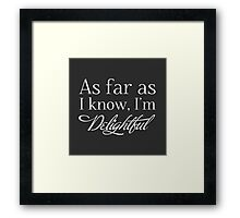 """As Far as I know, I'm Delightful."" Typography Quote Funny Humor Silly BEST FOR STICKERS & LIGHT COLORED SHIRTS Framed Print"