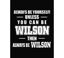 Always Be Yourself Unless You Can Be Wilson Then Always Be Wilson - Tshirts & Hoodies Photographic Print