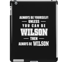 Always Be Yourself Unless You Can Be Wilson Then Always Be Wilson - Tshirts & Hoodies iPad Case/Skin