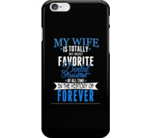 My Wife Is Totally My Most Favorite Dental Assistant Of All Time In The History Of Forever - TShirts & Hoodies iPhone Case/Skin