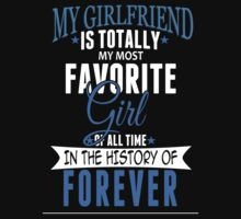 My Girlfriend Is Totally My Most Favorite Girl Of All Time In The History Of Forever - TShirts & Hoodies by funnyshirts2015