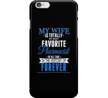 My Wife Is Totally My Most Favorite Pharmacist Of All Time In The History Of Forever - TShirts & Hoodies iPhone Case/Skin