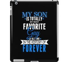 My Son Is Totally My Most Favorite Guy Of All Time In The History Of Forever - TShirts & Hoodies iPad Case/Skin